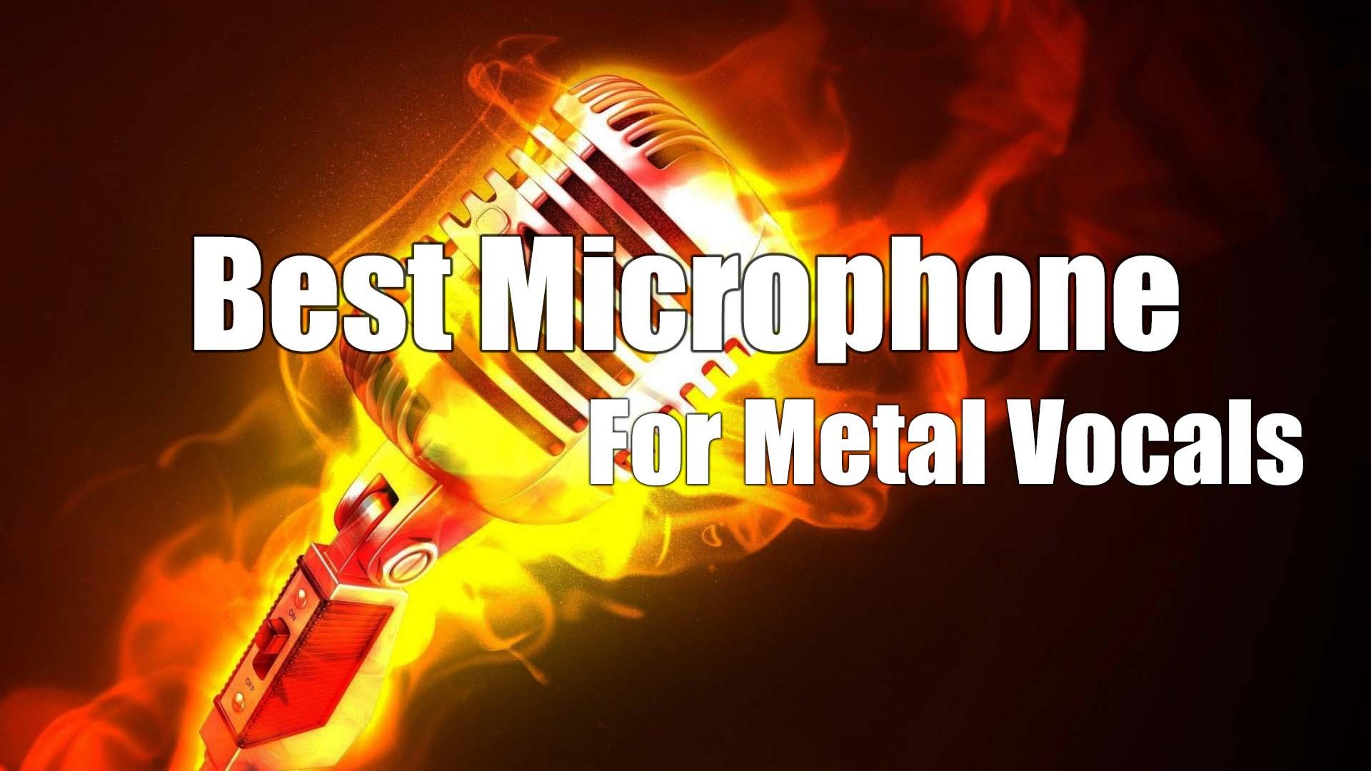 Best Mic For Metal Vocals